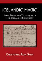 Icelandic Magic: Aims, Tools and Techniques of the Icelandic Sorcerers (Hardback)