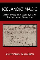Icelandic Magic: Aims, Tools and Techniques of the Icelandic Sorcerers (Paperback)