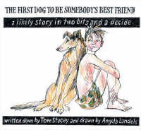 The First Dog to be Somebody's Friend: A Likely Story in Two Bits and a Decide (Hardback)