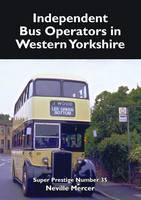Super Prestige 35 Independent Bus Operators in Western Yorkshire - Super Prestige (Paperback)