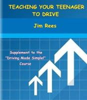 Teaching Your Teenager to Drive: Supplement to the Driving Made Simple Course (Paperback)