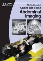 BSAVA Manual of Canine and Feline Abdominal Imaging - BSAVA British Small Animal Veterinary Association (Paperback)