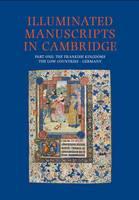 Illuminated Manuscripts in Cambridge: Frankish Kingdoms, the Low Countries and Germany Pt. 1 (Hardback)