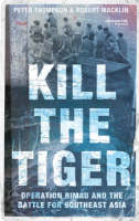 Kill the Tiger: Operation Rimau and the Battle for Southeast Asia (Paperback)