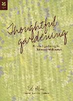 Thoughtful Gardening: Practical gardening in harmony with nature - National Trust Home & Garden (Hardback)