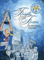 Of Fossils & Foxes: The Official, Definitive History of Leicester City Football Club (Hardback)