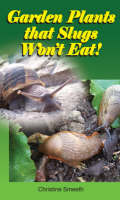Garden Plants That Slugs Won't Eat!: Don't Go to the Garden Centre without This Book! (Paperback)