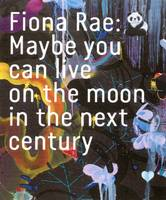 Fiona Rae: Maybe You Can Live on the Moon in the Next Century (Paperback)