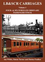 LB&SCR Carriages: Volume 1: Four- and Six-Wheeled Ordinary Passenger Stock (Hardback)