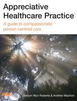 Appreciative Healthcare Practice: A Guide to Compassionate, Person-Centred Care