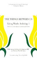 The Things Between Us - Living Words: Anthology 1 - Words and Poems of People Experiencing Dementia (Paperback)