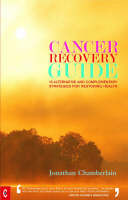 Cancer Recovery Guide: 15 Alternative and Complementary Strategies for Restoring Health (Paperback)