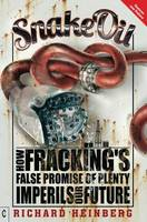Snake Oil: How Fracking's False Promise of Plenty Imperils Our Future (Paperback)