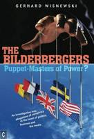The Bilderbergers - Puppet-Masters of Power?: An Investigation into Claims of Conspiracy at the Heart of Politics, Business and the Media (Paperback)