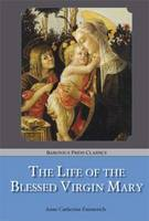 The Life of the Blessed Virgin Mary - Baronius Press Classics (Paperback)