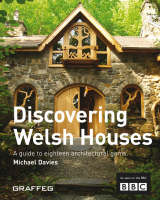 Discovering Welsh Houses: A Guide to Eighteen Architectural Gems (Paperback)