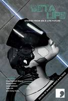 Beta-Life: Short Stories from an A-Life Future - Science-Into-Fiction 6 (Paperback)