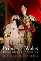 Princes of Wales: Royal Heirs in Waiting (Hardback)