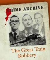 The Great Train Robbery - Crime Archive (Hardback)