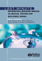 Last Minute Intercollegiate MRCS: Clinical Problem Solving EMQs