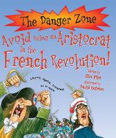 Avoid Being An Aristocrat In The French Revolution! - The Danger Zone (Paperback)