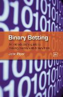 Binary Betting: An Introductory Guide to Making Money with Binary Bets (Paperback)