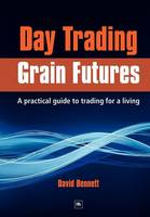 Day Trading Grain Futures: A Practical Guide to Trading for a Living (Paperback)