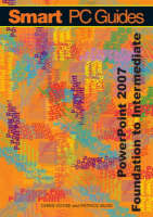 PowerPoint 2007: Foundation to Intermediate Guide (Full Colour) - Smart PC Guides S. (Spiral bound)