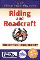 Riding and Roadcraft: The BHS Riding and Road Safety Manual (Paperback)
