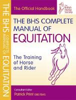 BHS Complete Manual of Equitation - BHS Official Handbook (Paperback)