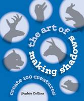 The Art of Making Shadows: Create 100 Creatures (Paperback)