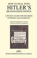 How to Deal with Hitler's Brainwashed People - A Pocket Guide for Soldiers Entering Nazi Germany (Paperback)