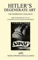 "Hitler's Degenerate Art - The Exhibition Catalogue - First Published in 1937 as ""Entartete Kunst Austellungsuhrer' (Paperback)"