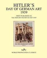 Hitler's Day of German Art 1939 / First Published as 'Tag Der Deutschen Kunst 1939' (Paperback)