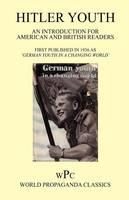 Hitler Youth 1936 - An Introduction for American and British Readers / First Published in 1936 as 'German Youth in a Changing World' (Paperback)