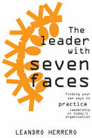The Leader with Seven Faces: Finding Your Own Ways of Practicing Leadership in Today's Organization (Paperback)