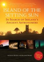 Island of the Setting Sun: In Search of Ireland's Ancient Astronomers (Paperback)