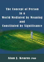 The Concept of Person in a World Mediated by Meaning and Constituted by Significance