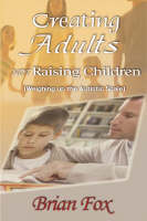 Creating Adults Not Raising Children