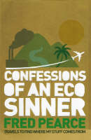 Confessions of an Eco Sinner: Travels to Find Where My Stuff Comes from (Hardback)
