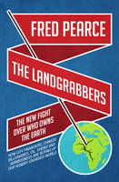 The Landgrabbers: The New Fight Over Who Owns The Earth (Hardback)