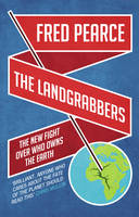 The Landgrabbers: The New Fight Over Who Owns The Earth (Paperback)
