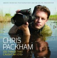 Chris Packham - 100 Things That Caught My Eye (Hardback)