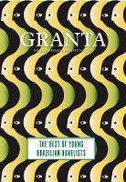 Granta 121: Best of Young Brazilian Novelists - Granta: The Magazine of New Writing (Paperback)