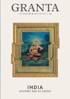 Granta 130: India: Another Way of Seeing - Granta: The Magazine of New Writing (Paperback)