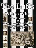 The Luffs Who's Who: Players of Loughborough Athletic and Football Club 1889 to 1900 (Paperback)