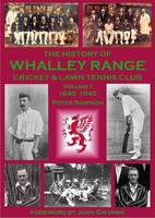 The History of Whalley Range Cricket & Lawn Tennis Club: Volume 1: 1845-1945 (Paperback)
