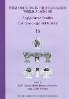 Form and Order in the Anglo-Saxon World, AD 400-1100: Anglo-Saxon Studies in Archaeology and History Volume 16 - Anglo-Saxon Studies in Archaeology and History 16 (Paperback)