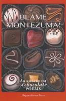 Blame Montezuma!: An Assortment of Chocolate Poems (Paperback)