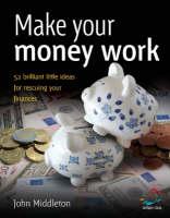 Make Your Money Work: 52 Brilliant Little Ideas for Rescuing Your Finances - 52 Brilliant Little Ideas S. (Paperback)